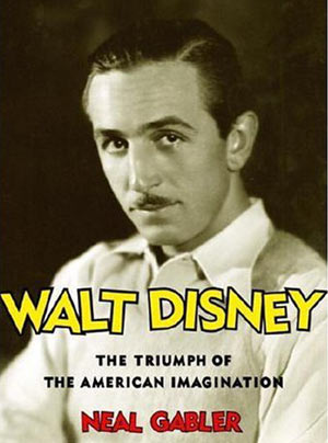 Walt Disney, by Neal Gabler