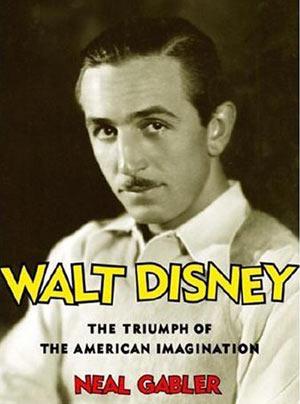 Walt Disney, by Neal Gabler
